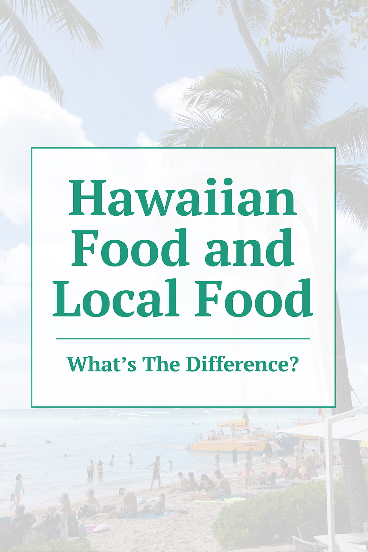 "Graphic with the words: ""Local Food and Hawaiian Food: What's the Difference?"""